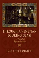 Through a Venetian Looking Glass: A Novel of Remembrances