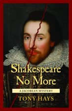 Shakespeare No More: A Jacobean Mystery