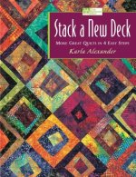 Stack a New Deck: More Great Quilts in 4 Easy Steps