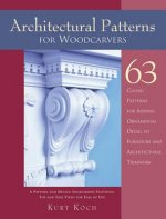 Architectural Patterns for Woodcarvers: 63 Classic Patterns for Adding Detail to Mantels Archways, Entrance Ways, Chair Backs, Bed Frames, Window Fram