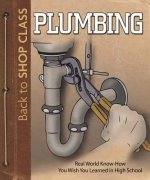 Plumbing: Real World Know-How You Wish You Learned in High School