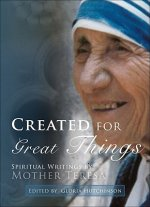 Created for Greater Things: Mother Teresa's Life and Witness