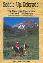Saddle Up, Colorado!: The Statewide Equestrian Trail and Travel Guide