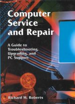 Computer Service and Repair: A Guide to Troubleshooting, Upgrading, and PC Support