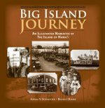 Big Island Journey: An Illustrated Narrative of the Island of Hawaii