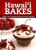 Hawaii Bakes: Cakes, Pies, Cookies, Biscuits & Other Goodies!