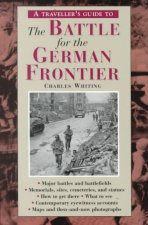 A Travellers Guide to the Battle for the German Frontier
