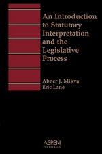 An Introduction to Statutory Interpretation and the Legislative Process (Aspen Student Treatise Series)
