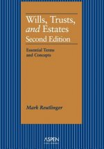 Wills, Trusts, and Estates: Essential Terms and Concepts, Second Edition (Aspen Student Treatise Series)