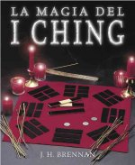 La Magia del I Ching = The Magical I Ching