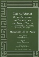 Ibn Al-Arabi on the Mysteries of Purification and Formal Prayer from the Futuhat Al-Makkiyya (Meccan Revelations)