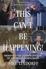 This Can't Be Happening!: Resisting the Disintegration of American Democracy