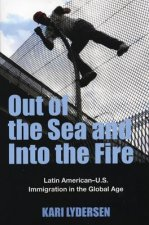 Out of the Sea and Into the Fire: Latin American-U.S. Immigration in the Global Age