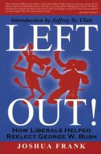 Left Out!: How Liberals Helped Reelect George W. Bush