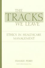 The Tracks We Leave: Ethics in Healthcare Managment