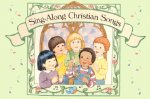 Sing Along Christian Songs: 64 Pages of Over 65 New Songs Sung to Familiar Melodies.