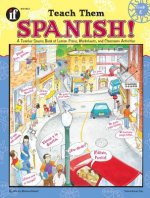 Teach Them Spanish!, Grade 4: A Teacher Source Book of Lesson Plans, Worksheets, and Classroom Activities