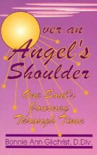 Over an Angel's Shoulder: One Soul's Journey Through Time