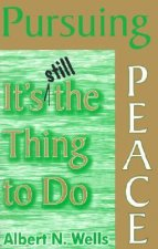 Pursuing Peace: It's Still the Thing to Do