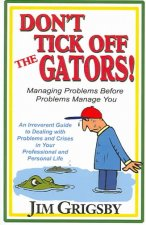 Don't Tick Off the Gators!: Managing Problems Before Problems Manage You