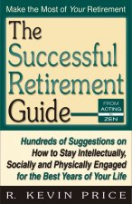 The Successful Retirement Guide: Hundreds of Suggestions on How to Stay Intellectually, Socially and Physically Engaged for the Best Years of Your Lif