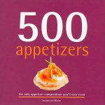 500 Appetizers: The Only Appetizer Cookbook You'll Ever Need