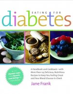 Eating for Diabetes: A Handbook and Cookbook-With More Than 125 Delicious, Nutritious Recipes to Keep You Feeling Great and Your Bl