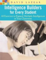 Intelligence Builders for Every Student: 44 Exercises to Expand Multiple Intelligences in the Classroom