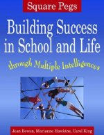 Square Pegs: Building Success in School and Life Through Multiple Intelligences