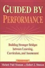 Guided by Performanceelementary: Building Stronger Bridges Between Learning, Curriculum, and Assessment