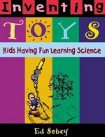 Inventing Toys: Kids Having Fun Learning Science