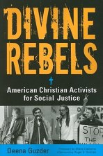 Divine Rebels: American Christian Activists for Social Justice