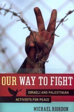 Our Way to Fight: Israeli and Palestinian Activists for Peace