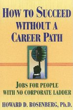 How to Succeed Without a Career Path: Jobs for People with No Corporate Ladder