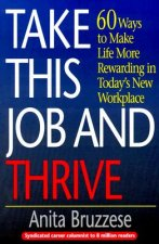 Take This Job and Thrive: 60 Ways to Make Life More Rewarding in Today's New Workplace