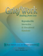 Griefwork Healing from Loss: Reproducibe, Interactive & Educational Handouts