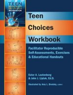 Teen Choices Workbook: Facilitator Reproducible Self-Assessments, Exercises & Educational Handouts