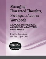 Managing Unwanted Thoughts, Feelilngs & Actions Workbook: A Toolbox of Reproducible Assessments and Activities for Facilitators