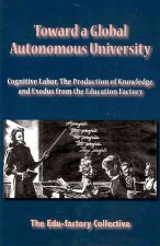 Toward a Global Autonomous University: Cognitive Labor, the Production of Knowledge, and Exodus from the Education Factory