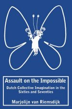 Assault on the Impossible: Dutch Collective Imagination in the Sixties and Seventies