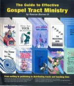 The Guide to Effective Gospel Tract Ministry: From Writing to Pubishing to Distributing Tracts and Touching Lives