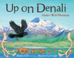 Up on Denali: Alaska's Wild Mountain
