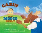 The Cabin That Moose Built: An Alaskan Tale