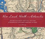 New Land, North of the Columbia: Historic Documents That Tell the Story of Washington State from Territory to Today