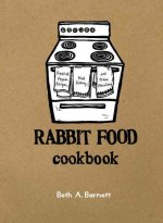 Rabbit Food Cookbook: Practical Vegan Recipes, Food History, and Other Miscellany