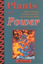 Plants of Power: Native American Ceremony and the Use of Sacred Plants