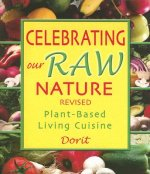 Celebrating Our Raw Nature: Recipes for Plant-Based, Living Cuisine with Dorit, Certified Living Foods Chef and Chopra Centre Educator