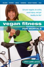Vegan Fitness for Morals: Eat Your Veggies, Be Active, Avoid Injury, and Get Healthy for Life
