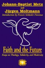 Faith and the Future: Essays on Theology, Solidarity, and Modernity