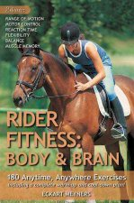 Rider Fitness: Body and Brain: 180 Anytime, Anywhere Exercises to Enhance Range of Motion, Motor Control, Reaction Time, Flexibility, Balance and Mus